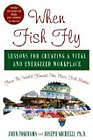 book cover graphic of When Fish Fly – Lessons for Creating a Vital & Energized Workplace
